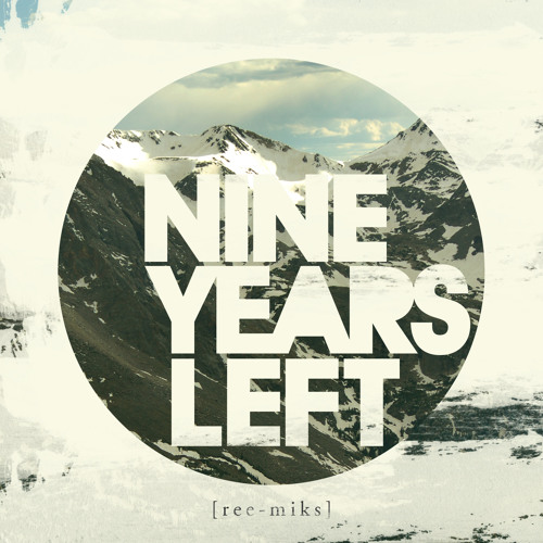 Nine Years Left - With Everything (Nine Years Left Remix)