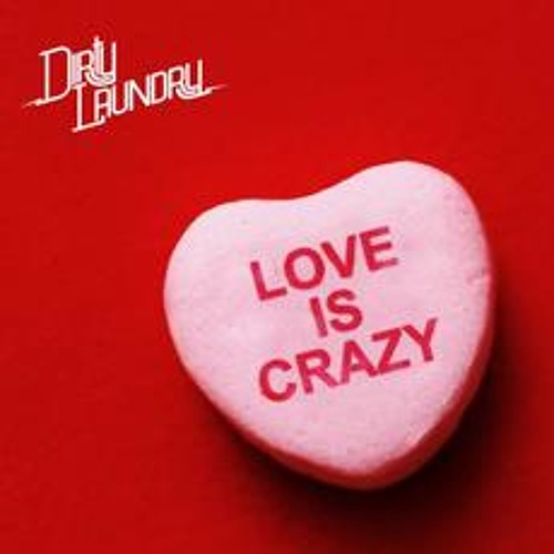 Dirty Laundry - Love Is Crazy
