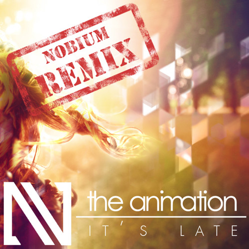 The Animation - Its Late (Nobium Radiomix)