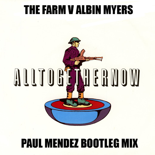 The Farm V Albin Myers - All together now (PAUL MENDEZ MASH UP BOOTLEG)