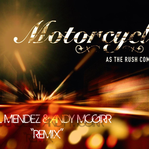 Motorcycle - As the rush comes (Paul Mendez & Andy Mcgirr Remix)