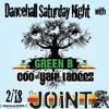DJ GREEN B DANCEHALL SATURDAY NIGHT ON THE JOINT 2/18