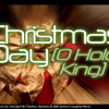 Christmas Day (O Holy King)