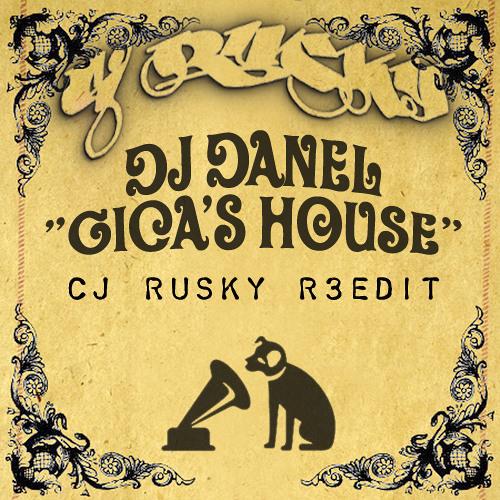 Dj Danel - Gica's House (cj Rusky Re-Edit)