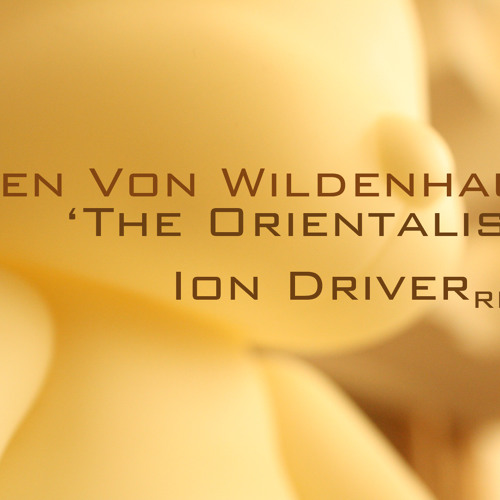 Ben von Wildenhaus 'The Orientalist' (Ion Driver remix)