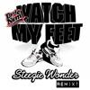 Dude n Nem - Watch My Feet (Steezie Wonder Refix)