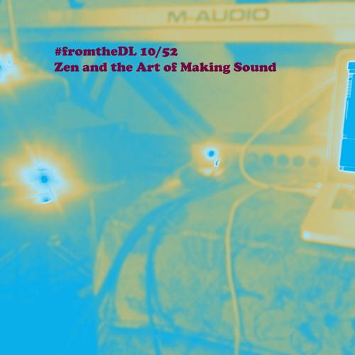 10/52: Zen and the Art of Making Sound (ft. Adam LoVerde)