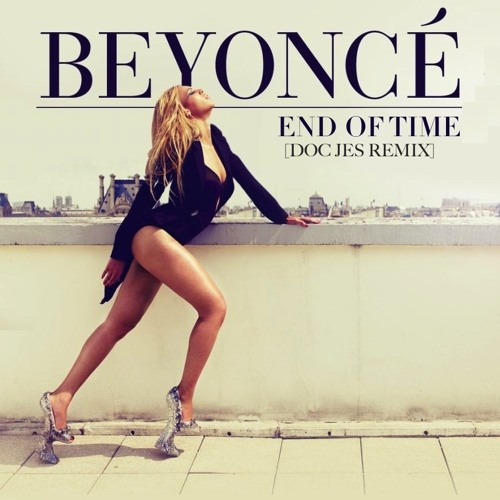 Beyonce - End Of Time (Doc Jes Remix)