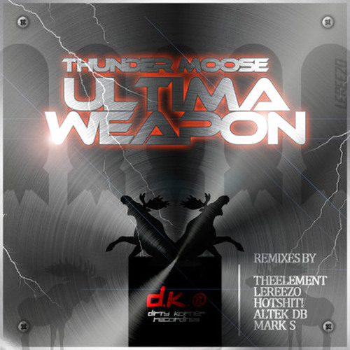 Thunder Moose - Ultima Weapon (Hot Shit! Remix) Out NOW - Dirty Korner Recordings