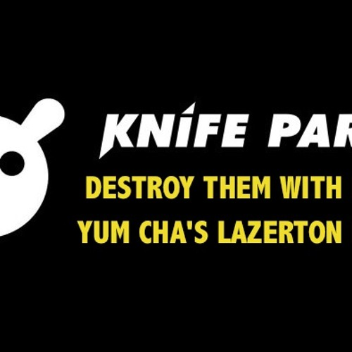 Knife Party - Destroy Them With Lazers (Yum Cha's LAZERton re-edit)