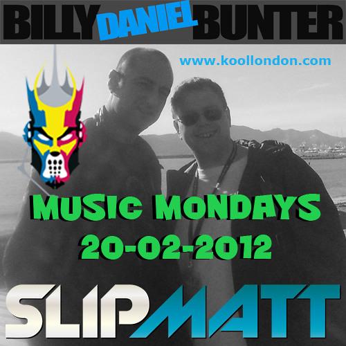 Slipmatt & Billy Daniel Bunter - Music Mondays on Kool London 20-02-2012