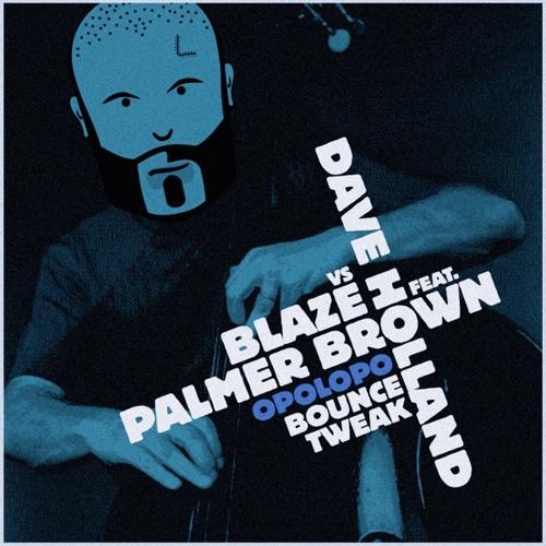 Dave Holland vs Blaze feat. Palmer Brown (OPOLOPO Bounce Tweak)