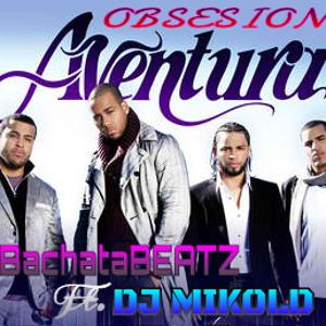 OBSESION - AVENTURA (BACHATABEATZ) ft.DJMIKOLD להורדה