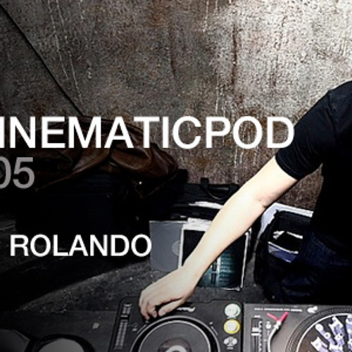 CINEMATICPOD 005  - DJ ROLANDO