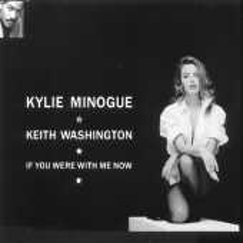 Kylie Minogue & Keith Washington - If You Were With Me Now (Light Into My Day Mix)