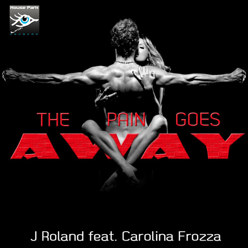 J. Roland - The Pain Goes Away (Feat, Carolina Frozza)- Release 12-02-22