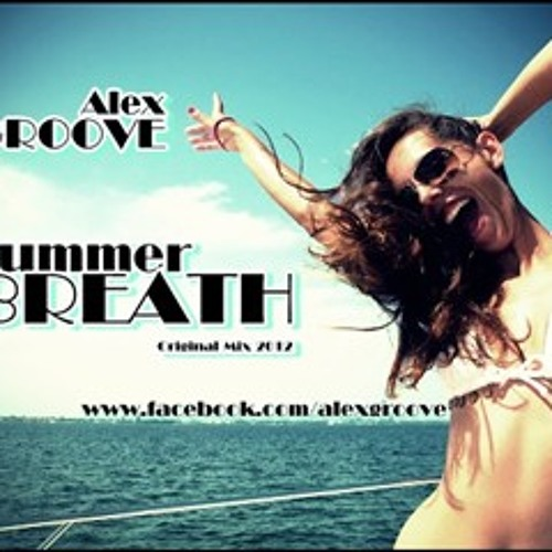 Alex Groove - Summer Breath (Original Mix 2012) soooon ! Full version On YOUTUBE