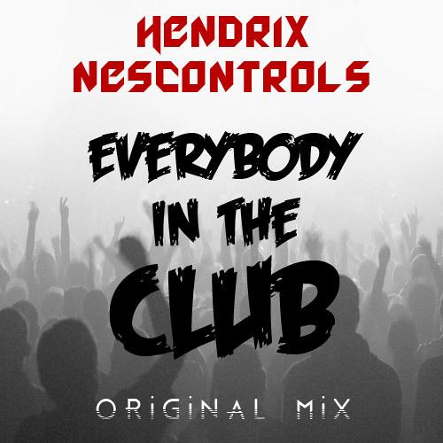 Hendrix & NesControls- Everybody in the Club (Original Mix)