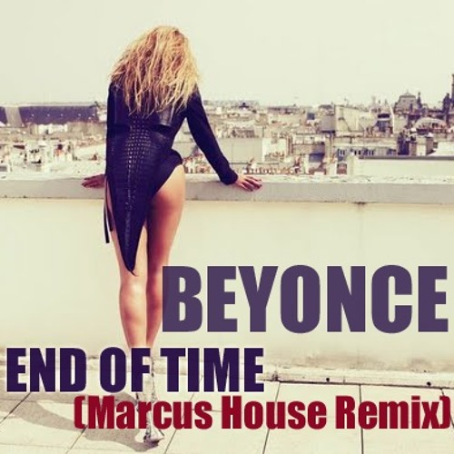 Beyonce - End Of Time (Marcus House Remix Final Mastered)