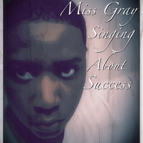 Miss Gray - Singing About Success