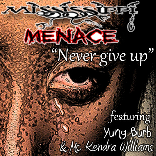 Mississippi Menace feat Koolaide and Ms. Kendra Williams - Never give up
