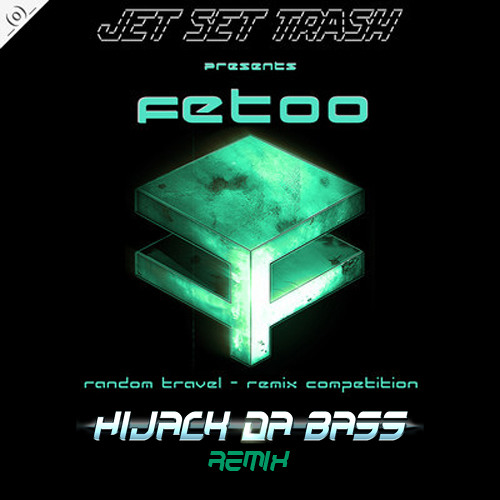 FetOo - Random Travel (Hijack Da Bass Remix) [Metalectro Contest Winner] Out by Jet Set Trash