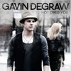 Not over you- Gavin Degraw