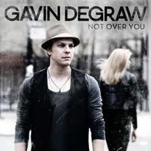 Not over you- Gavin Degraw