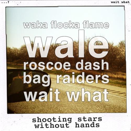 wait what - shooting stars without hands (waka flocka flame, wale & roscoe dash vs bag raiders)