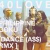 40Love - Philippine Goku [Dance (A$$) RMX]