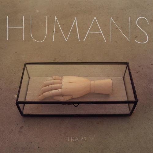 HUMANS - Traps [2012]