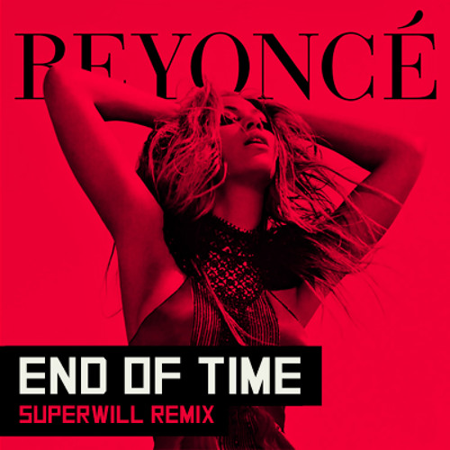 BEYONCE - END OF TIME (SUPERWILL REMIX)