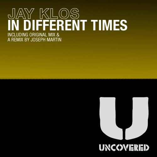 Jay Klos - In Different Times (Joseph Martin Remix) [Uncovered]