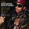 Tyga - BItch Better Have my Money (Brthr Beat Bootleg) FREE DOWNLOAD!