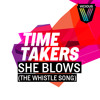 Time Takers - She Blows (The Whistle Song) (Club Mix)
