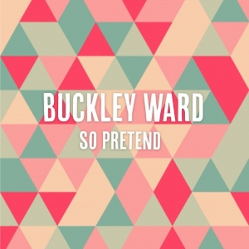 Buckley Ward: So Pretend