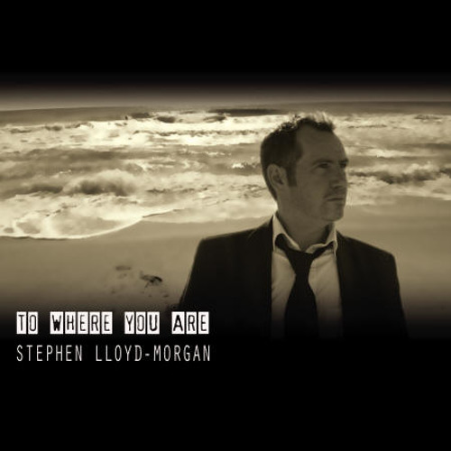 Stephen Lloyd-Morgan - To Where You Are