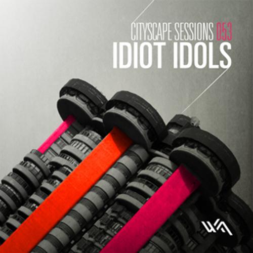 Cityscape Sessions 053: Idiot Idols
