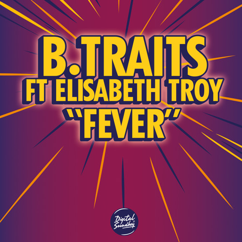 B.Traits 'Fever' ft Elisabeth Troy (Toddla T & DJ Q Remix) (Digital Soundboy)