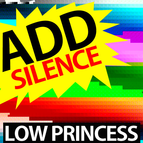 Add Silence - Low Princess