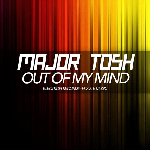 Major Tosh - Out Of My Mind (Club Cut)