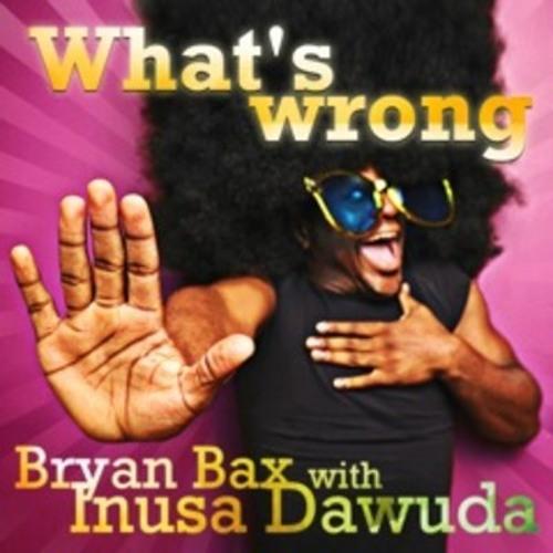 Bryan Bax with Inusa Dawuda - What's wrong (Original Mix)