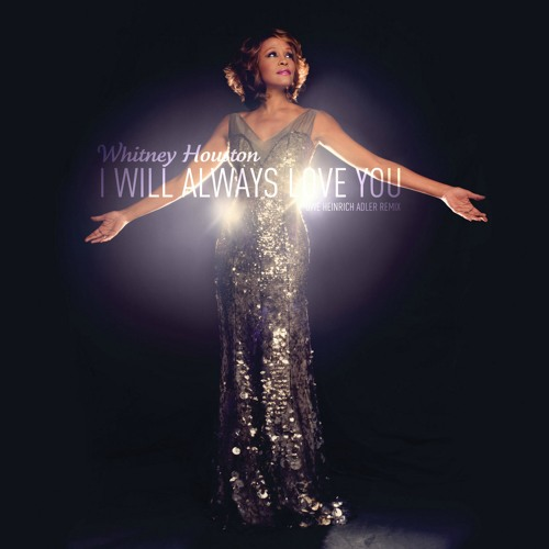Whitney Houston - I Will Always Love You (Uwe Heinrich Adler Remix)