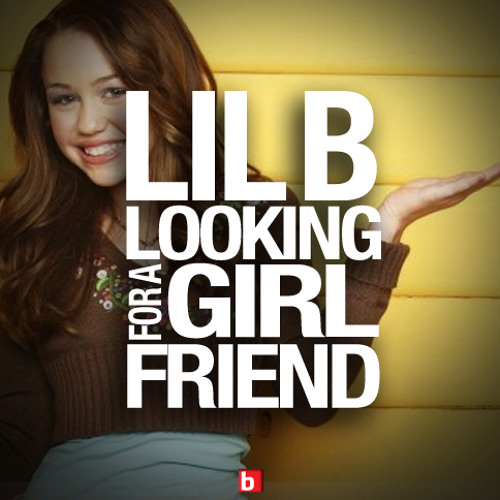 LIL B - Looking For A Girlfriend