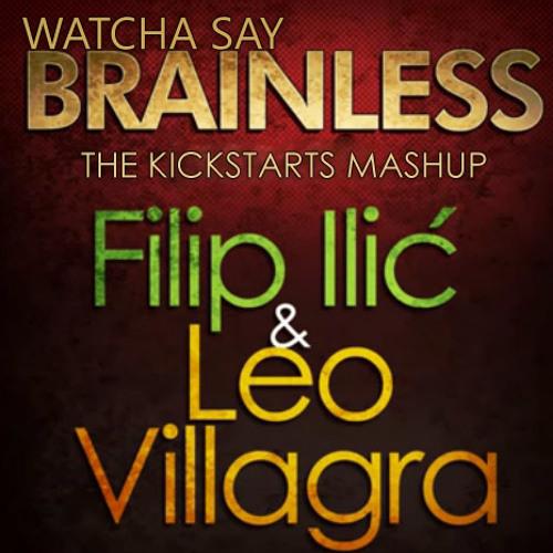 Filip Ilic & Leo Villagra - Whatcha Say Brainless (The Kickstarts Mashup) *FREE DOWNLOAD*