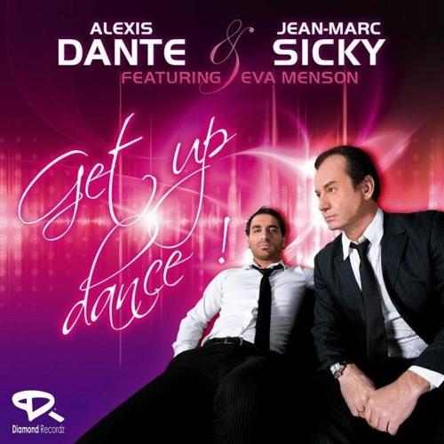ALEXIS DANTE & JM SICKY Ft EVA MENSON - Get Up Dance ( Radio Edit K.E )