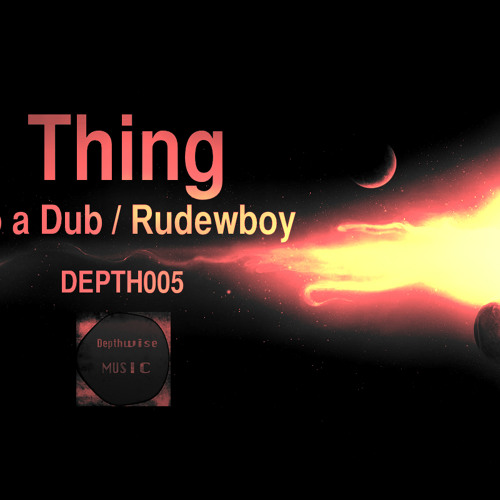 Thing - rudewboy (Depthwise Music 005) OUT NOW ! ! !