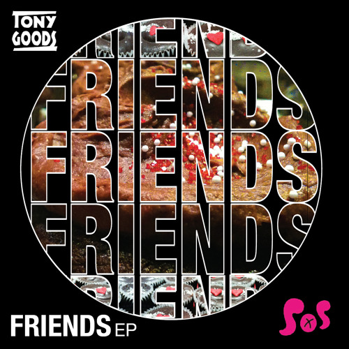 Tony Goods FRIENDS EP + Remixes | (Sounds of Sumo)