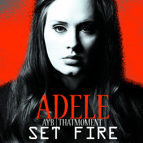 Adele - Set fire to the rain (Ayb | Thatmoment remix)