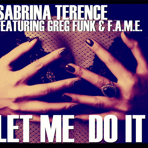 Sabrina Terence & Greg Funk ft.F.A.M.E.-Let Me Do It (Edit)